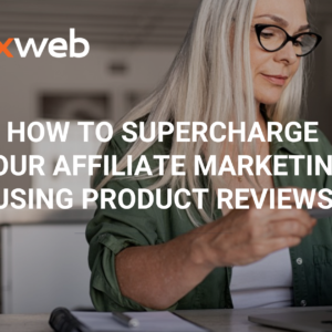 How to Supercharge Your Affiliate Marketing Using Product Reviews - MaxWeb Affiliate Network