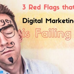 3 Red Flags that Your Digital Marketing Strategy is Failing