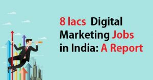 8 lacs Jobs in Digital Marketing by the year 2017 In India: A Report