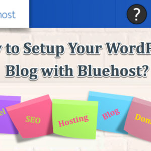 Beginners Guide to Setup Your WordPress Blog with Bluehost