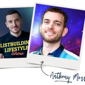 In The Mind of an 8-Figure Marketer With Anthony Morrison | List Building Lifestyle Show