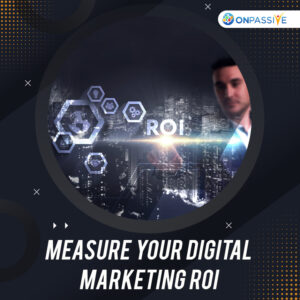 How to Measure ROI for Digital Marketing Campaigns - ONPASSIVE