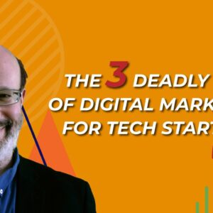 The 3 Deadly Sins of Digital Marketing for Tech Startups
