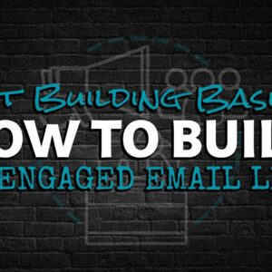 List Building Basics: How To Build An Engaged Email List