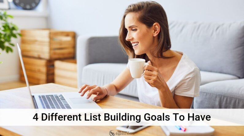 4 Different List Building Goals To Have For Your Email List - Happiness Matters